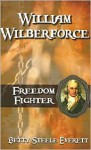 William Wilberforce: Freedom Fighter - Betty Steele Everett