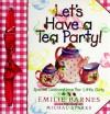 Let's Have a Tea Party!: Special Celebrations for Little Girls - Emilie Barnes, Michal Sparks