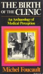 The Birth of the Clinic: An Archaeology of Medical Perception - Michel Foucault