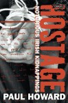 Hostage: Notorious Irish Kidnappings - Paul Howard