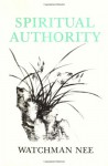 Spiritual Authority - Watchman Nee, Stephen Kaung