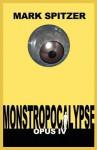 Monstropocalypse, Opus IV - Mark Spitzer