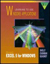 Learning to Use Windows Applications: Microsoft Excel 5 for Windows - Gary B. Shelly, Thomas J. Cashman, James S. Quasney