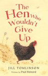 The Hen Who Wouldn't Give Up - Jill Tomlinson, Paul Howard