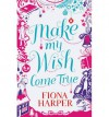 Make My Wish Come True - Fiona Harper