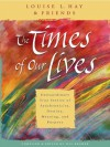 The Times of Our Lives: Extraordinary True Stories of Synchronicity, Destiny, Meaning, and Purpose - Louise L. Hay, Jill Kramer