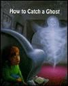 How To Catch A Ghost - Stuart A. Kallen