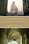 Peace Be with You: Monastic Wisdom for a Terror-Filled World - David Carlson