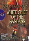 White Chief of the Mandans - Loren Robinson