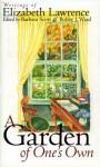 A Garden of One's Own: Writings of Elizabeth Lawrence - Elizabeth Lawrence, Bobby Ward, Barbara Scott