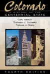 Colorado: A History of the Centennial State - Carl Abbott, Thomas J. Noel, Stephen J. Leonard