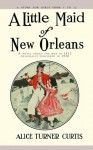 A Little Maid of New Orleans - Alice Turner Curtis