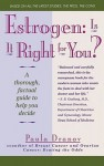 Estrogen: Is It Right For You? Thorough, Factual Guide To Help You Decide - Paula Dranov