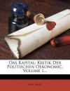 Das Kapital: Kritik Der Politischen Oekonomic, Volume 1... - Karl Marx