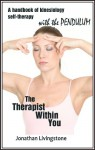 The Therapist Within You: A Handbook of Kinesiology Self-Therapy with the Pendulum - Jonathan Livingstone, Matthew Thie