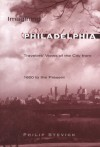 Imagining Philadelphia: Travelers' Views of the City from 1800 to the Present - Philip Stevick
