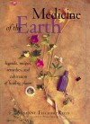 Medicine Of The Earth: Legends, Recipes, Remedies, And Cultivation Of Healing Plants - Susanne Fischer-Rizzi