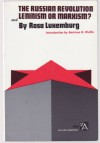 The Russian Revolution/Leninism or Marxism? - Rosa Luxemburg