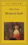 Momenti fatali - Stefan Zweig, Donatella Berra