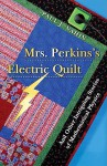 Mrs. Perkins's Electric Quilt: And Other Intriguing Stories of Mathematical Physics - Paul J. Nahin