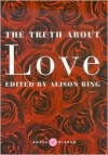 The Truth About Love - Alison Bing