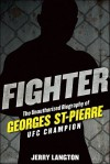 Fighter: The Unauthorized Biography of Georges St-Pierre, UFC Champion - Jerry Langton