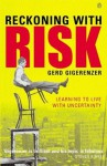Reckoning with Risk: Learning to Live with Uncertainty - Gerd Gigerenzer
