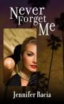 Never Forget Me - Jennifer Bacia