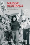 Massive Resistance: The White Response to the Civil Rights Movement - George Lewis