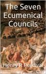 The Seven Ecumenical Councils - Henry R Percival, Philip Schaff, Henry Wace, Paul A. Böer Sr., Veritatis Splendor Publications