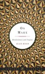 On Marx: Revolutionary and Utopian - Alan Ryan