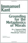 Grounding for the Metaphysics of Morals/On a Supposed Right to Lie Because of Philanthropic Concerns - Immanuel Kant, James W. Ellington