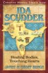 Ida Scudder: Healing Bodies, Touching Hearts - Janet Benge, Geoff Benge