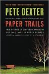 Paper Trails - Pete Dexter, Rob Fleder