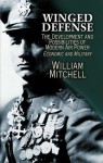 Winged Defense: The Development and Possibilities of Modern Air Power--Economic and Military - William Mitchell