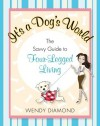 It's a Dog's World: The Savvy Guide to Four-Legged Living - Wendy Diamond