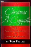 Christmas A Cappella: 23 Creative Arrangements for Choirs Large & Small - Tom Fettke