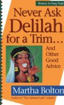 Never Ask Delilah for a Trim: And Other Good Advice - Martha Bolton