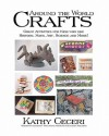 Around the World Crafts: Great Activities for Kids Who Like History, Math, Art, Science and More! - Kathy Ceceri