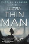 The Ultra Thin Man - Patrick Swenson