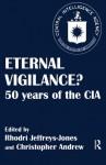 Eternal Vigilance?: 50 years of the CIA (Studies in Intelligence) - Christopher Andrew, Rhodri Jeffreys-Jones