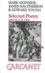 Selected Poetry - Mark Akenside, James MacPherson, Edward Young, S.H. Clark