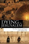 Dying for Jerusalem: The Past, Present and Future of the Holiest City - Walter Laqueur
