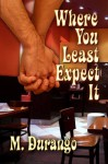 Where You Least Expect It - M. Durango