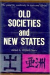 Old societies and new States: the quest for modernity in Asia and Africa - Clifford Geertz