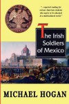 The Irish Soldiers Of Mexico - Michael Hogan