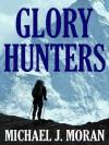 Glory Hunters - Michael J. Moran