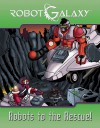 Robot Galaxy: Robots to the Rescue! - Rob Kurtz, Brian Miroglio, Alberto Aprea