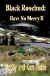 Black Rosebud: Have No Mercy II - Bobby Ruble, Kam Ruble