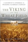 The Viking in the Wheat Field: A Scientist's Struggle to Preserve the World's Harvest - Susan Dworkin